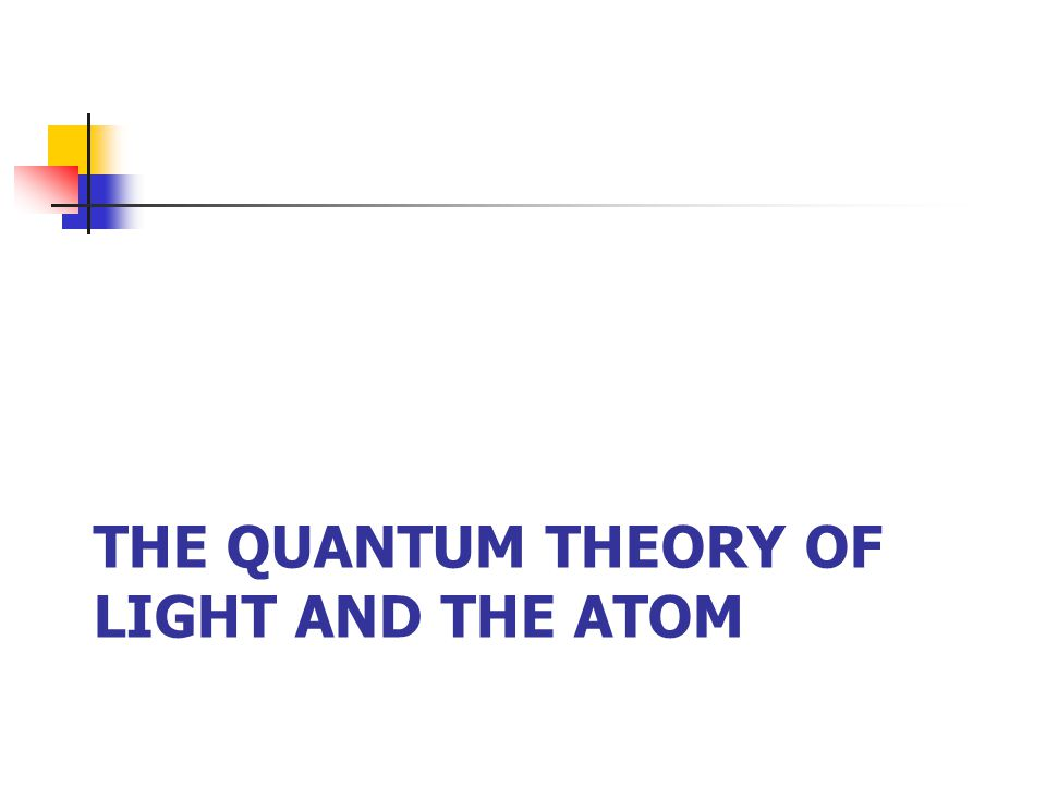 THE QUANTUM THEORY OF LIGHT AND THE ATOM