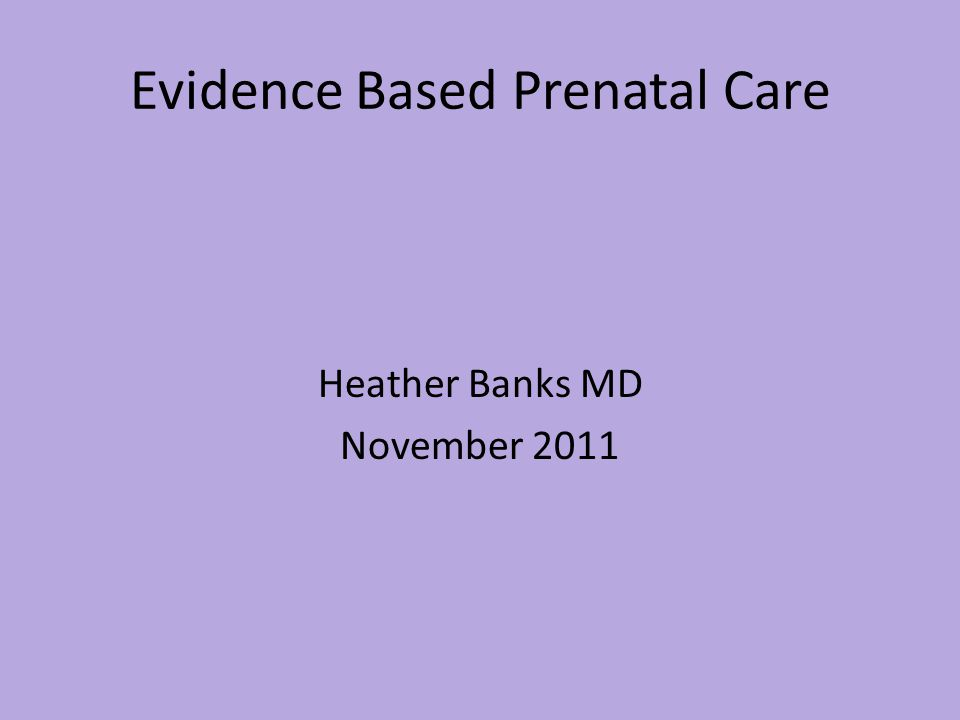 Objectives Learn how to organize prenatal visits Learn what is evidence based and what is standard of care/convention Learn what resources are available to help you with prenatal care Learn what guidance/counseling may be beneficial to patients throughout their visits