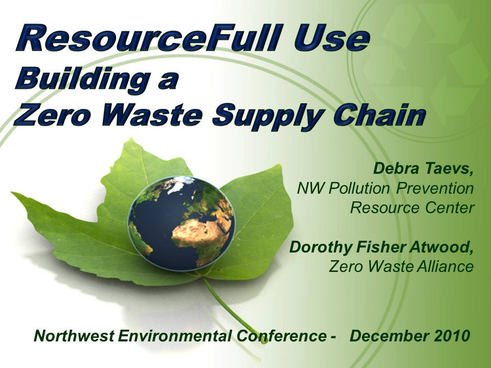 ResourceFULL Use Facilitated waste exchange Inputs and outputs map the path Waste can lead to the supply chain Innovation – Job creation nexus between waste and re-materialization In-situ Eco-Industrial Parks: Exchanges and collaboration first step Product stewardship – take back is key in green supply chain
