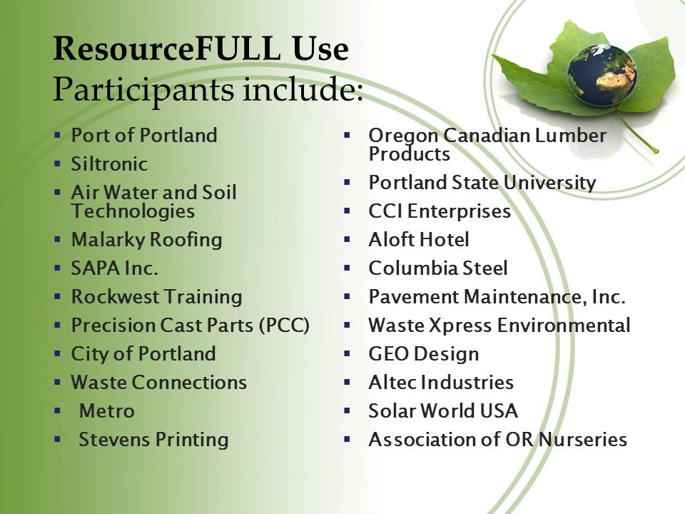 ResourceFULL Use Participants include: Port of Portland Siltronic Air Water and Soil Technologies Malarky Roofing SAPA Inc.
