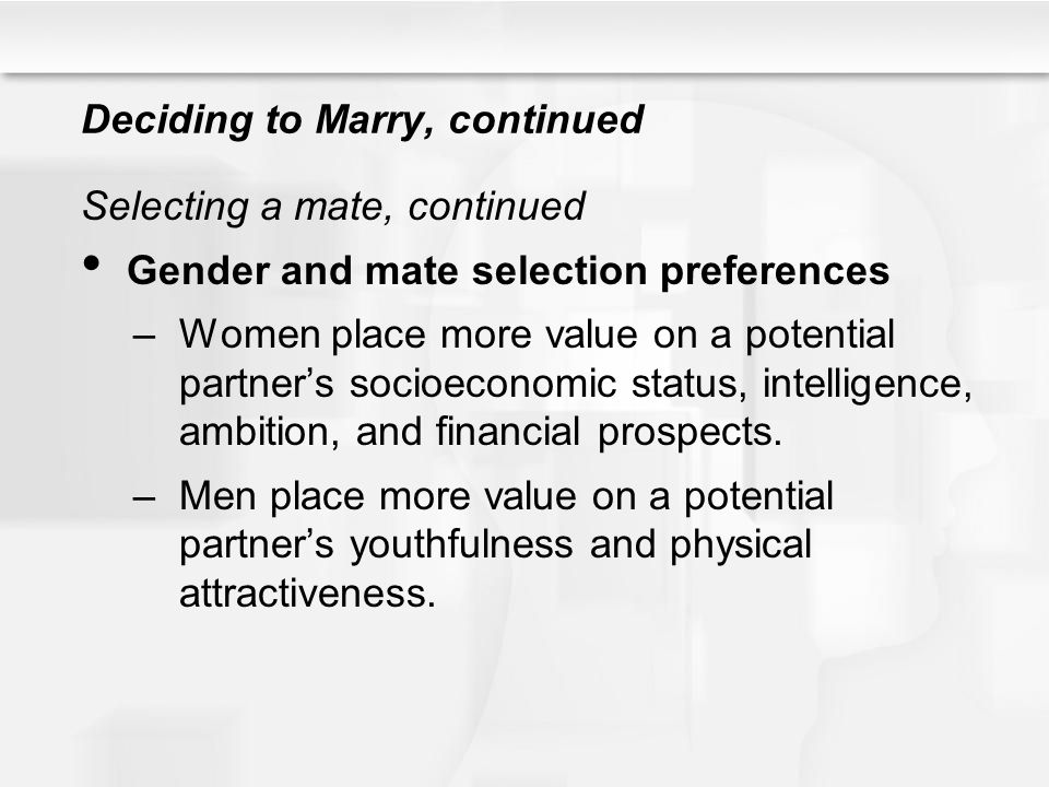 Deciding to Marry, continued Predictors of marital success –Family background – people whose parents were divorced are more likely to divorce themselves.