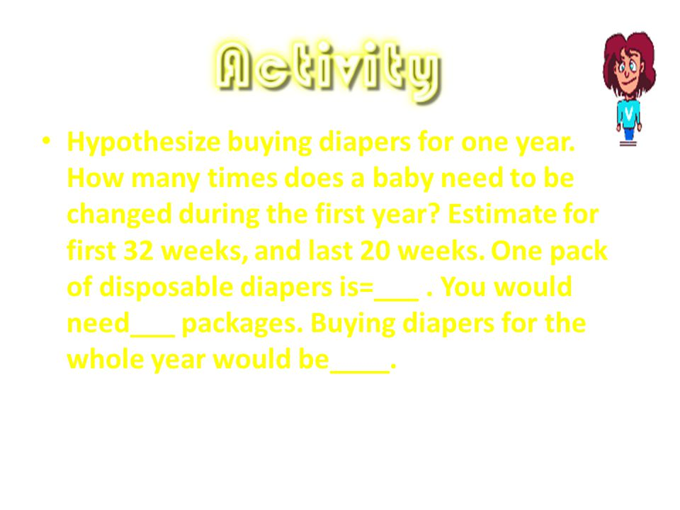 Hypothesize buying diapers for one year. How many times does a baby need to be changed during the first year? Estimate for first 32 weeks, and last 20