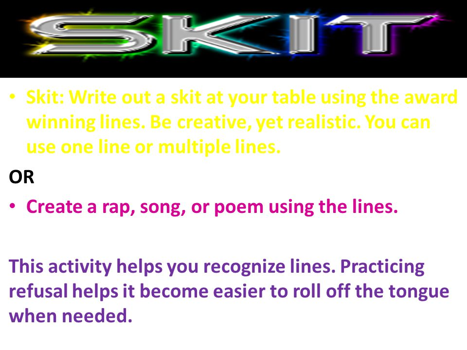 Skit: Write out a skit at your table using the award winning lines. Be creative, yet realistic. You can use one line or multiple lines. OR Create a ra