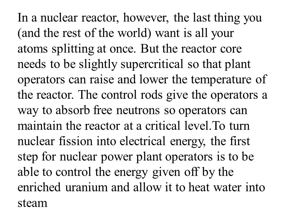 In a nuclear reactor, however, the last thing you (and the rest of the world) want is all your atoms splitting at once.