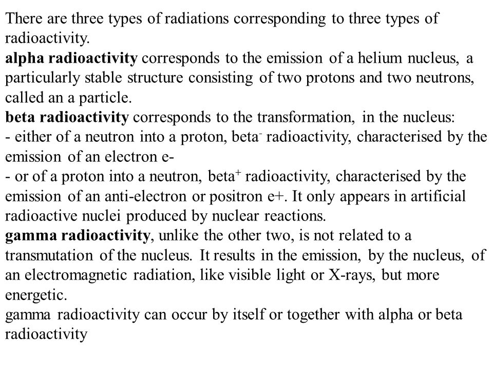 There are three types of radiations corresponding to three types of radioactivity.