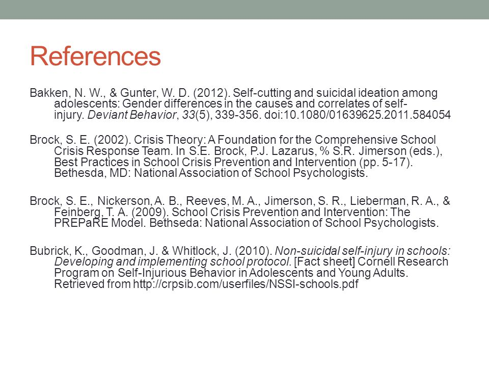 References Bakken, N. W., & Gunter, W. D. (2012). Self-cutting and suicidal ideation among adolescents: Gender differences in the causes and correlate