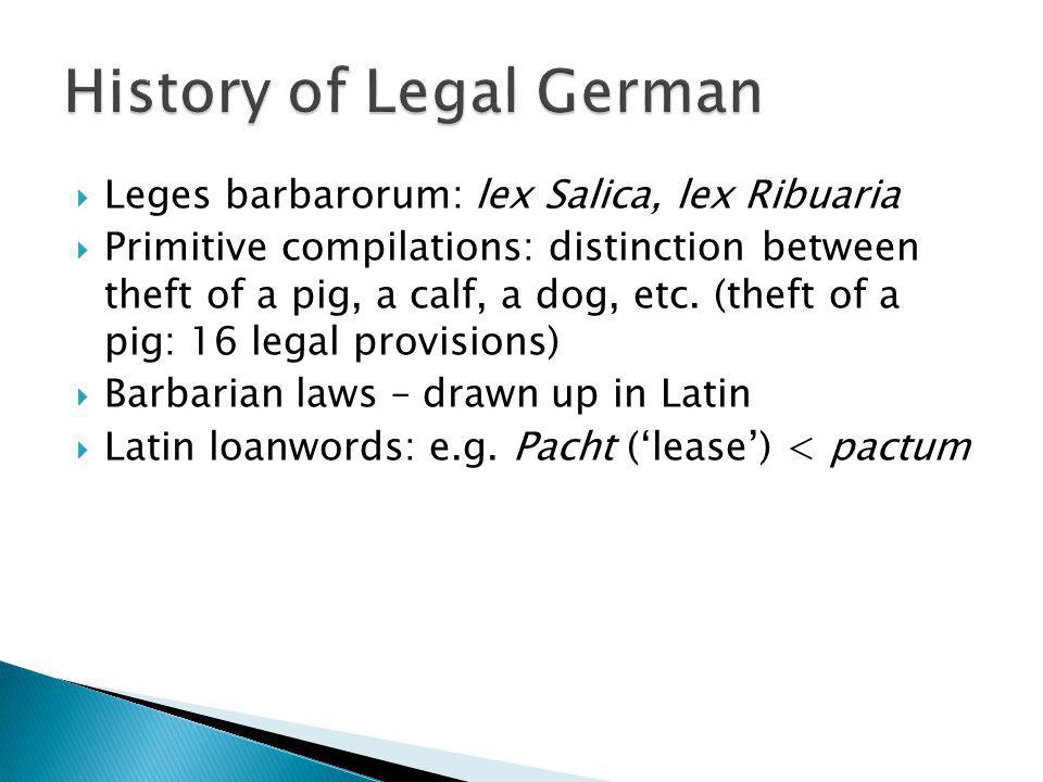 Leges barbarorum: lex Salica, lex Ribuaria Primitive compilations: distinction between theft of a pig, a calf, a dog, etc. (theft of a pig: 16 legal p