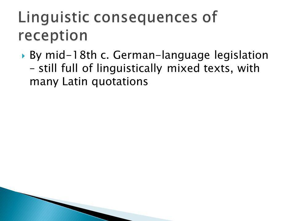 By mid-18th c. German-language legislation – still full of linguistically mixed texts, with many Latin quotations