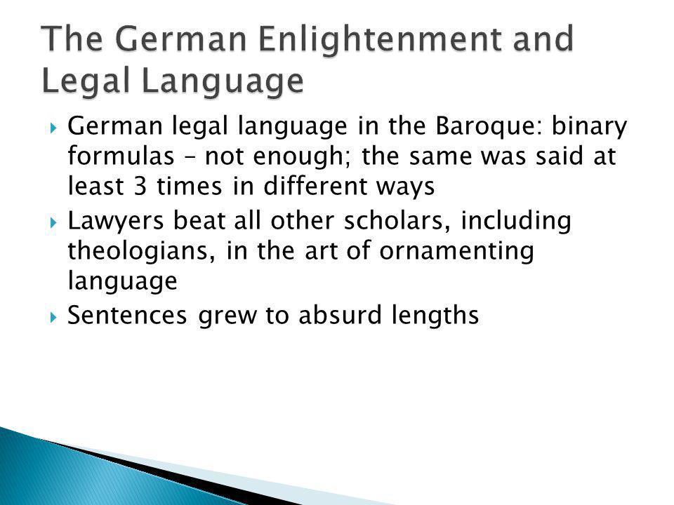 German legal language in the Baroque: binary formulas – not enough; the same was said at least 3 times in different ways Lawyers beat all other schola