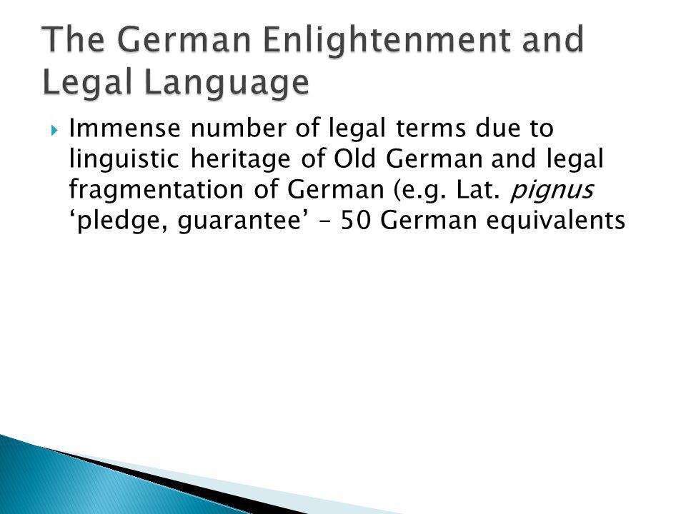 Immense number of legal terms due to linguistic heritage of Old German and legal fragmentation of German (e.g. Lat. pignus pledge, guarantee – 50 Germ