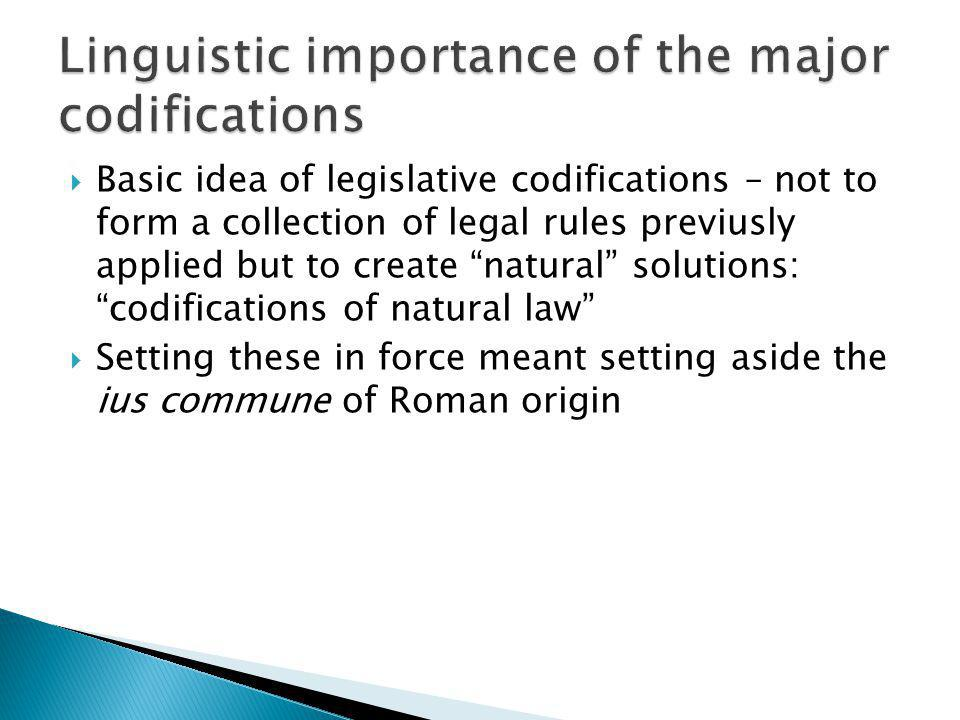 Basic idea of legislative codifications – not to form a collection of legal rules previusly applied but to create natural solutions: codifications of