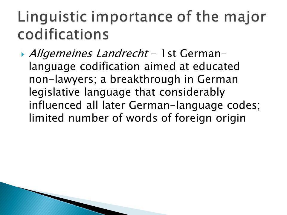 Allgemeines Landrecht - 1st German- language codification aimed at educated non-lawyers; a breakthrough in German legislative language that considerab