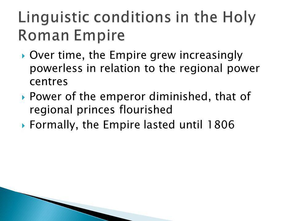Over time, the Empire grew increasingly powerless in relation to the regional power centres Power of the emperor diminished, that of regional princes