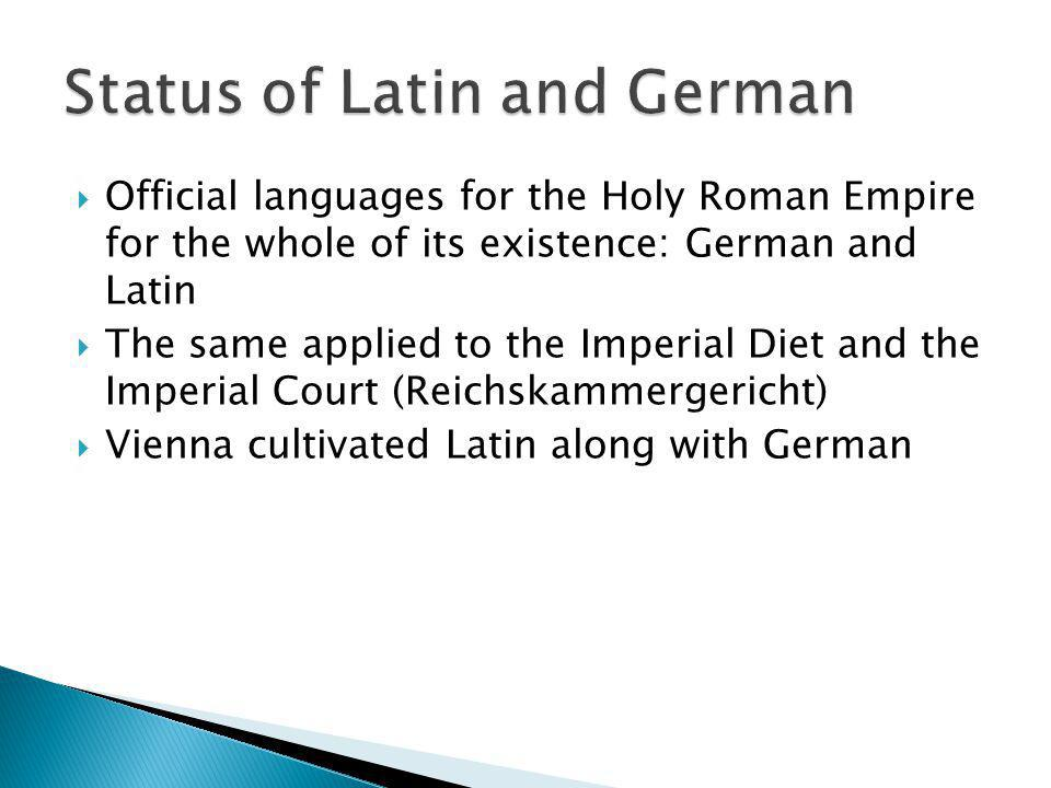 Official languages for the Holy Roman Empire for the whole of its existence: German and Latin The same applied to the Imperial Diet and the Imperial C