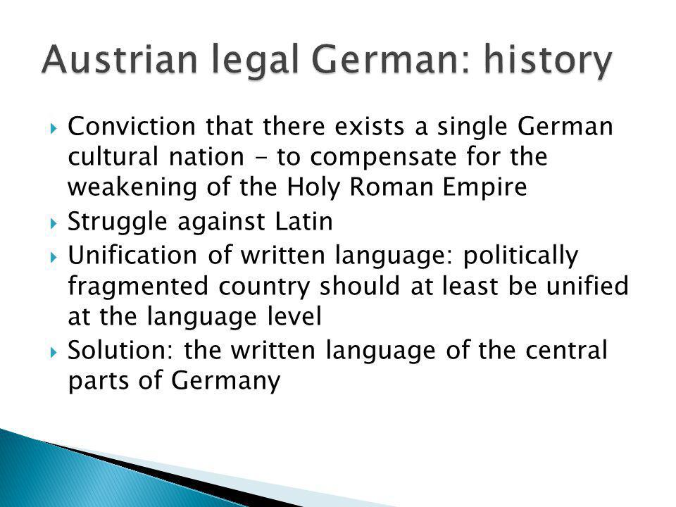 Conviction that there exists a single German cultural nation - to compensate for the weakening of the Holy Roman Empire Struggle against Latin Unifica