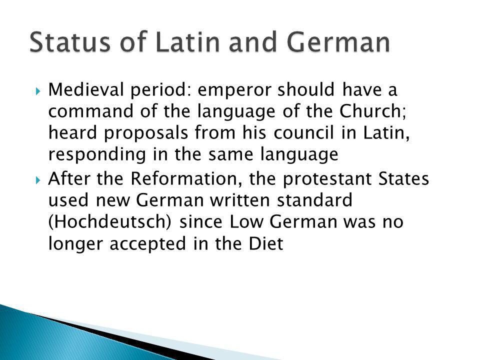 Medieval period: emperor should have a command of the language of the Church; heard proposals from his council in Latin, responding in the same langua