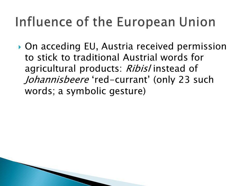 On acceding EU, Austria received permission to stick to traditional Austrial words for agricultural products: Ribisl instead of Johannisbeere red-curr