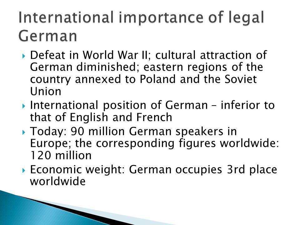 Defeat in World War II; cultural attraction of German diminished; eastern regions of the country annexed to Poland and the Soviet Union International