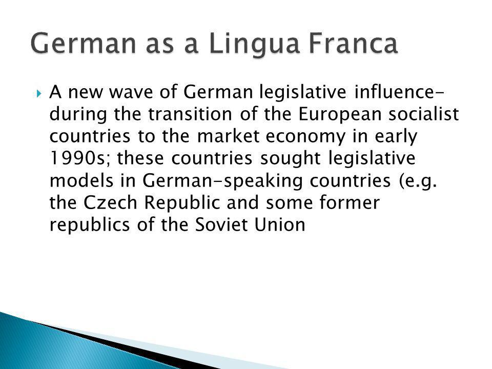 A new wave of German legislative influence- during the transition of the European socialist countries to the market economy in early 1990s; these coun