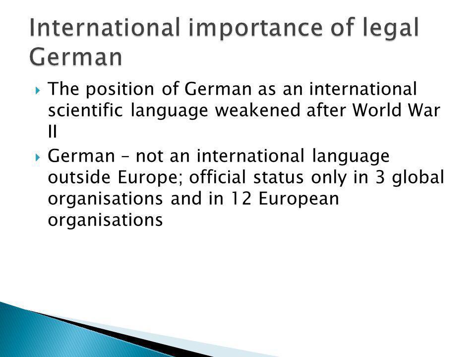 The position of German as an international scientific language weakened after World War II German – not an international language outside Europe; offi