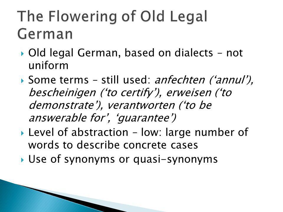 Old legal German, based on dialects – not uniform Some terms – still used: anfechten (annul), bescheinigen (to certify), erweisen (to demonstrate), ve