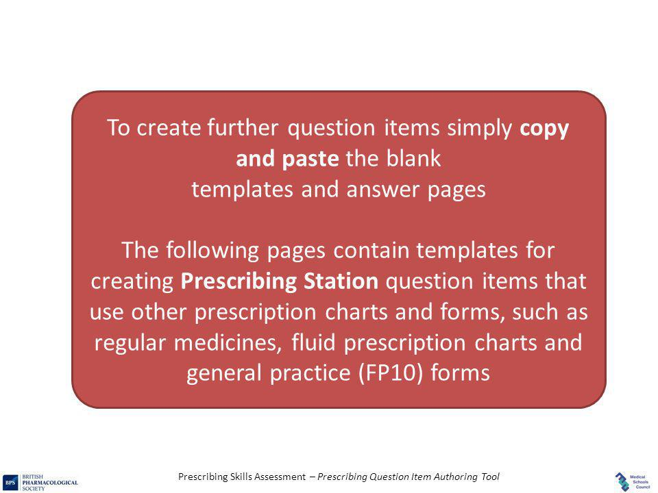 Prescribing Skills Assessment – Prescribing Question Item Authoring Tool To create further question items simply copy and paste the blank templates an