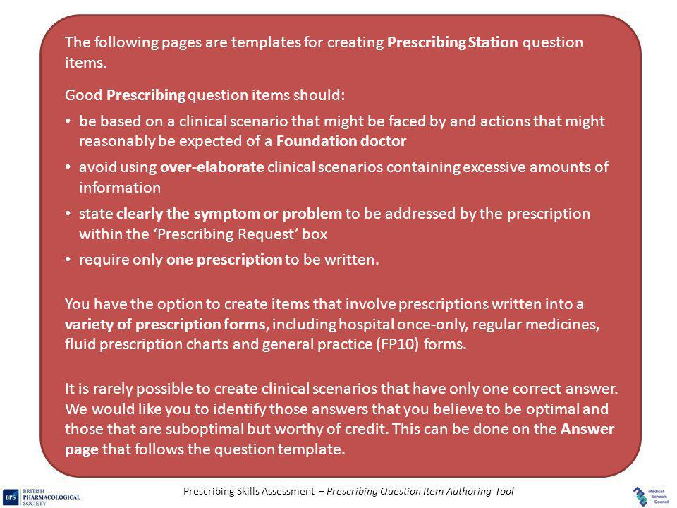 Prescribing Skills Assessment – Prescribing Question Item Authoring Tool The following pages are templates for creating Prescribing Station question i