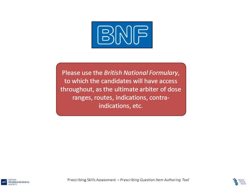Prescribing Skills Assessment – Prescribing Question Item Authoring Tool Please use the British National Formulary, to which the candidates will have