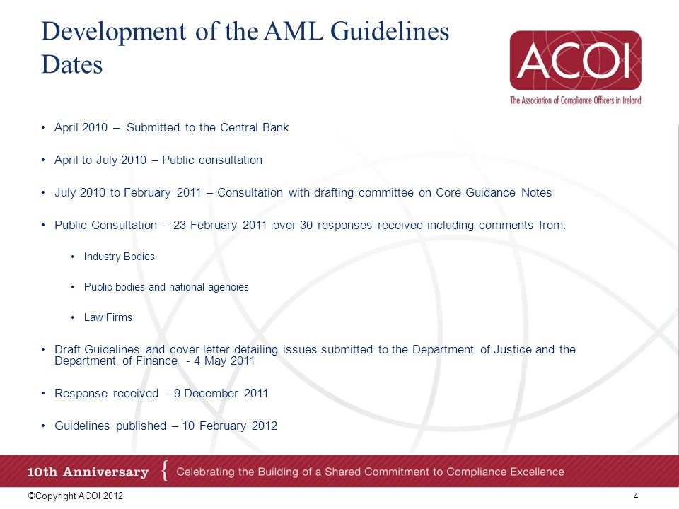 5 Development of the AML Guidelines Stakeholders APRIL 2010 NOVEMBER 2010 FEBRUARY 2011 MAY 2011 FEBRUARY 2012 Brendan Nagle Terry Donavan Hilary Griffey Finance/ Justice