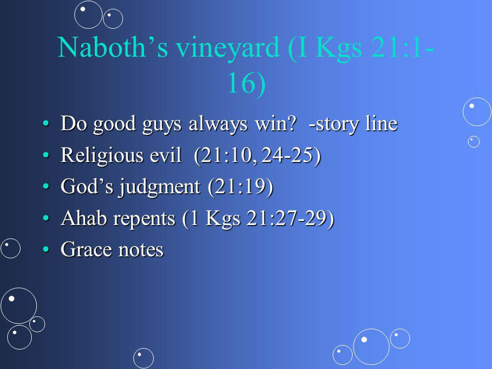 Naboths vineyard (I Kgs 21:1- 16) Do good guys always win.