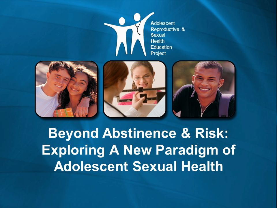 Beyond Abstinence and Risk: A New Paradigm of Adolescent Sexuality PRCH 2012 Providers can advocate to normalize adolescent sexual development, and provide youth with necessary resources In schools In group practice In professional organizations In communities With policymakers Beyond Individual Practice
