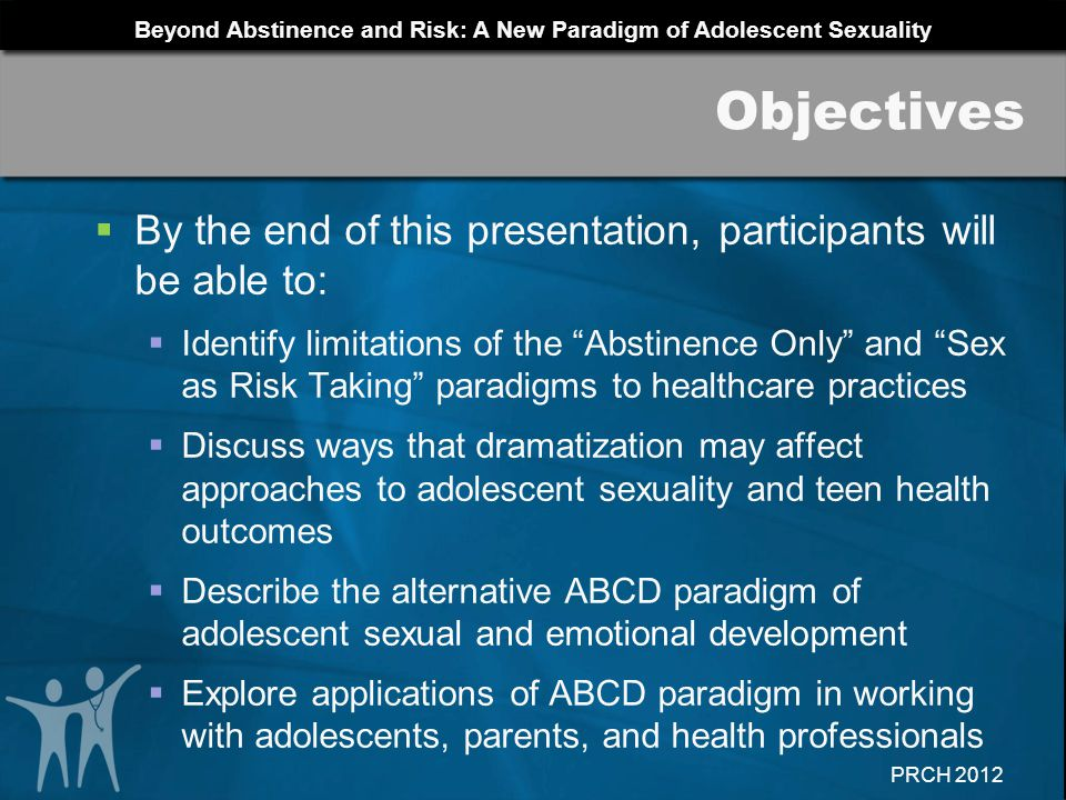Beyond Abstinence and Risk: A New Paradigm of Adolescent Sexuality PRCH 2012 How do you respond to Maria.