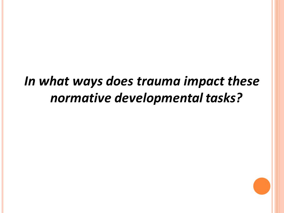 In what ways does trauma impact these normative developmental tasks