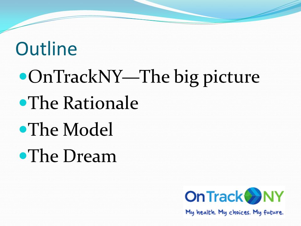 Outline OnTrackNYThe big picture The Rationale The Model The Dream