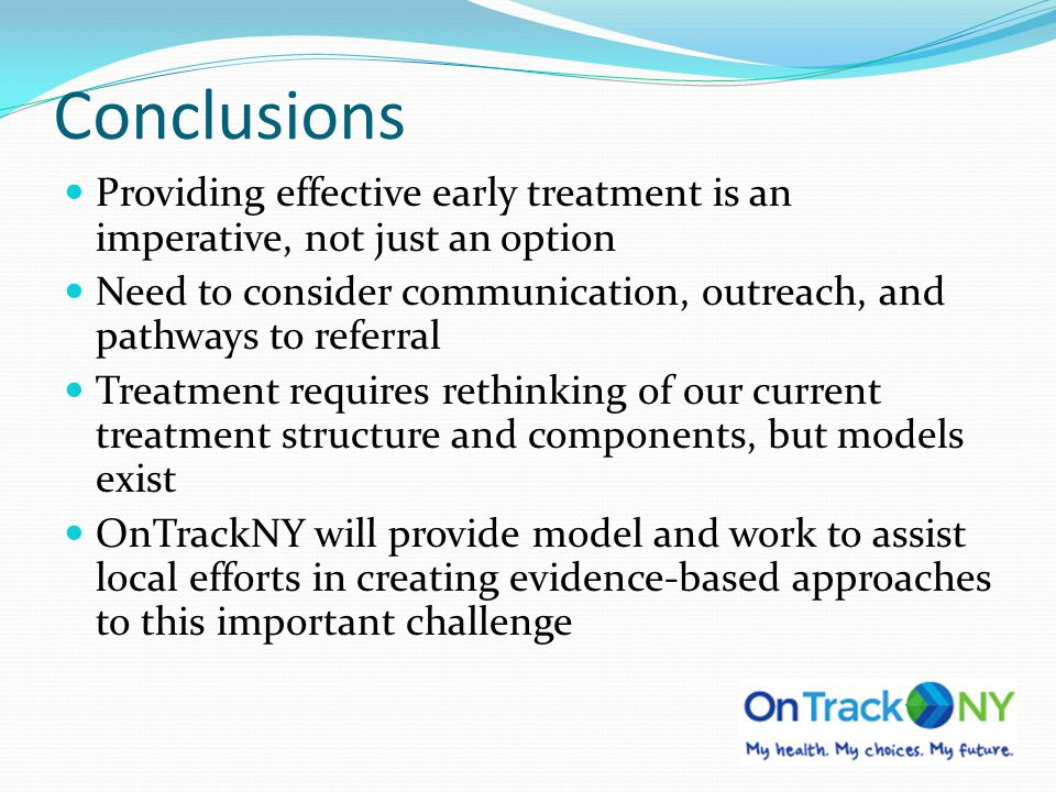 Conclusions Providing effective early treatment is an imperative, not just an option Need to consider communication, outreach, and pathways to referra