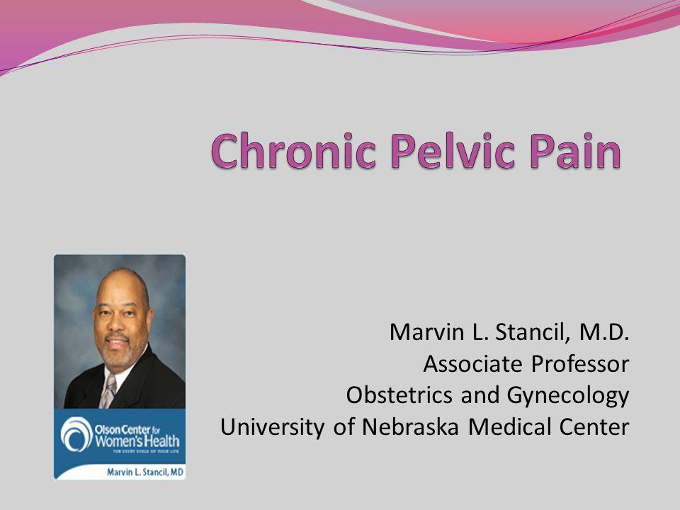 Marvin L. Stancil, M.D. Associate Professor Obstetrics and Gynecology University of Nebraska Medical Center
