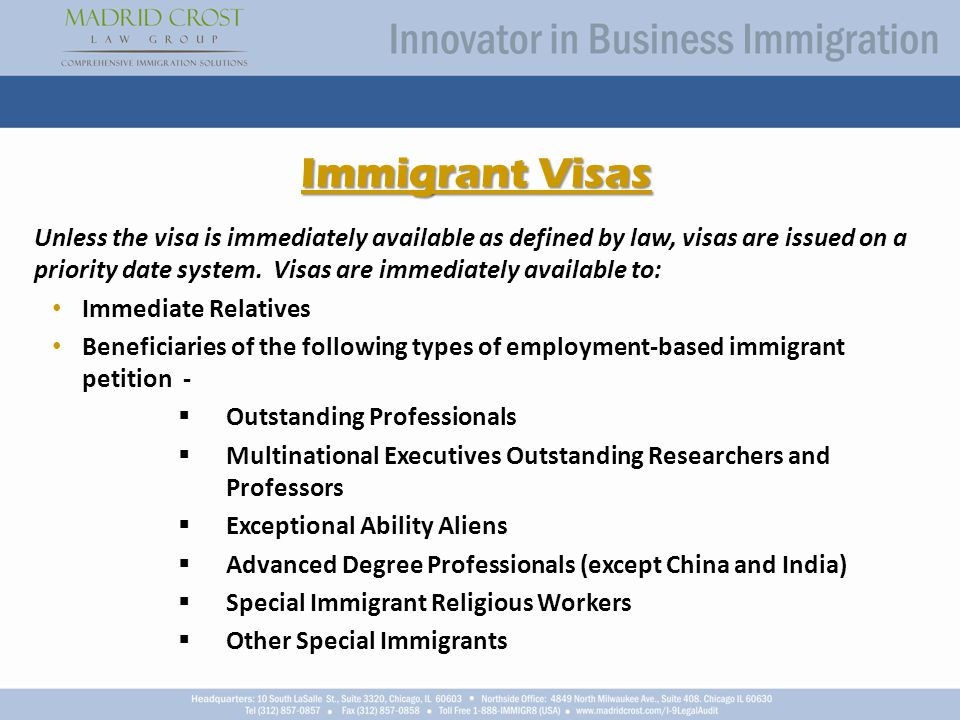 Immigrant Visas Unless the visa is immediately available as defined by law, visas are issued on a priority date system.