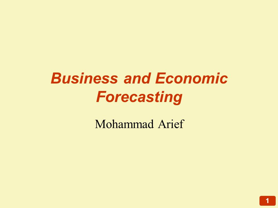 1 Business and Economic Forecasting Mohammad Arief