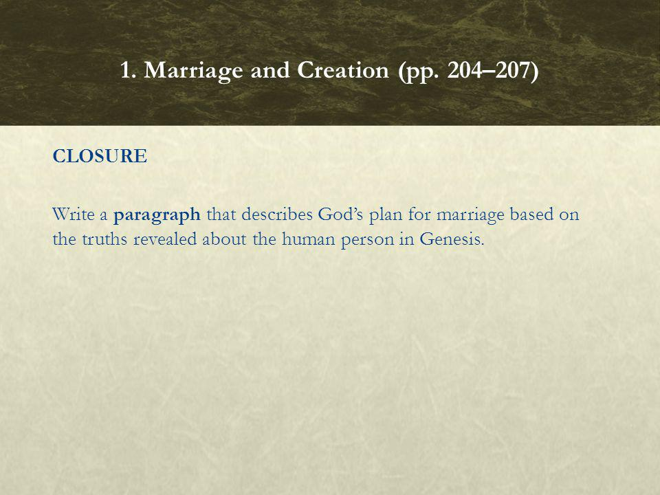 CLOSURE Write a paragraph that describes Gods plan for marriage based on the truths revealed about the human person in Genesis. 1. Marriage and Creati