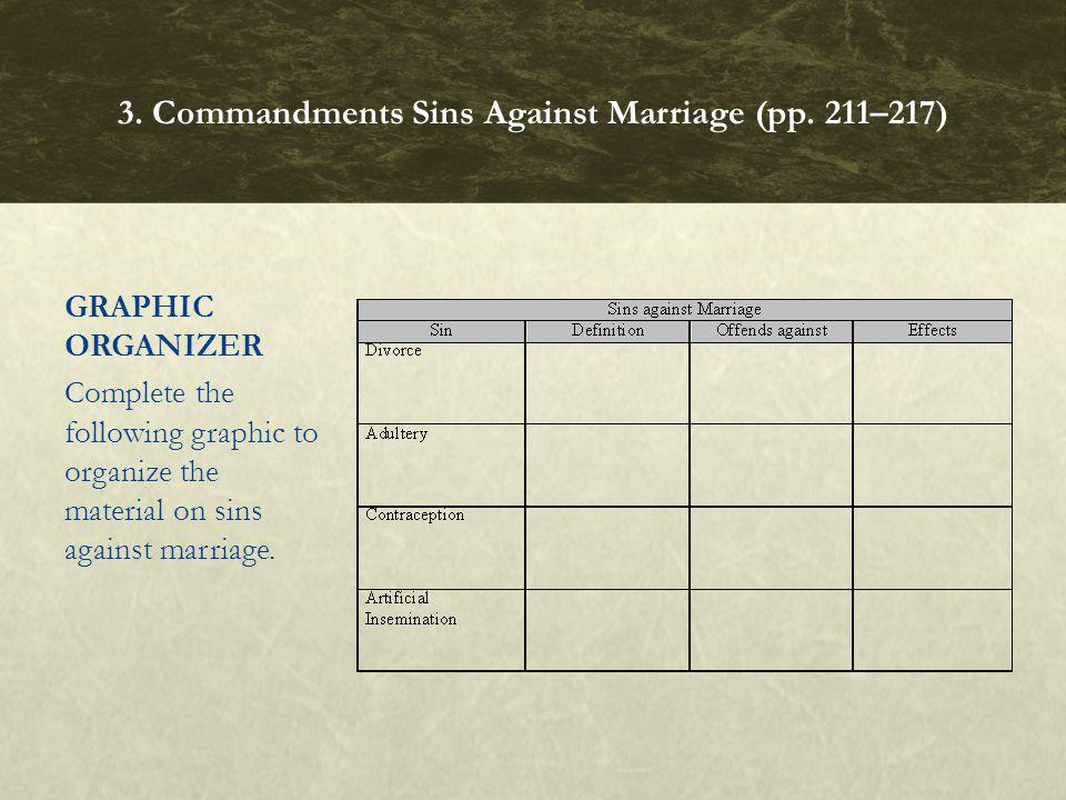 GRAPHIC ORGANIZER Complete the following graphic to organize the material on sins against marriage. 3. Commandments Sins Against Marriage (pp. 211–217