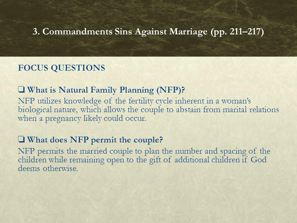 FOCUS QUESTIONS What is Natural Family Planning (NFP)? NFP utilizes knowledge of the fertility cycle inherent in a womans biological nature, which all