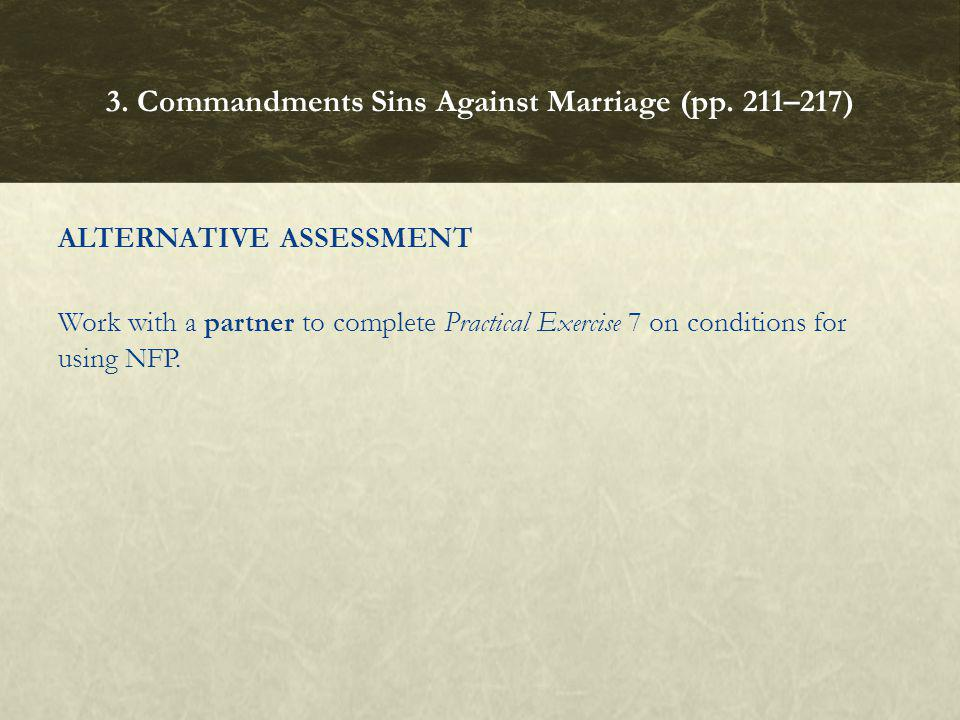 ALTERNATIVE ASSESSMENT Work with a partner to complete Practical Exercise 7 on conditions for using NFP. 3. Commandments Sins Against Marriage (pp. 21