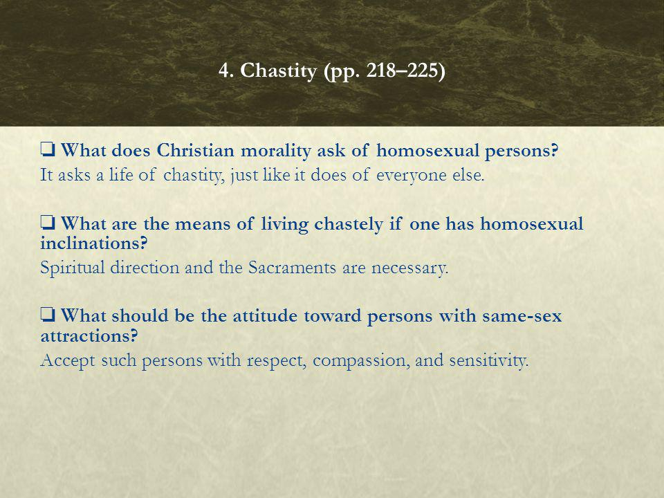 What does Christian morality ask of homosexual persons? It asks a life of chastity, just like it does of everyone else. What are the means of living c