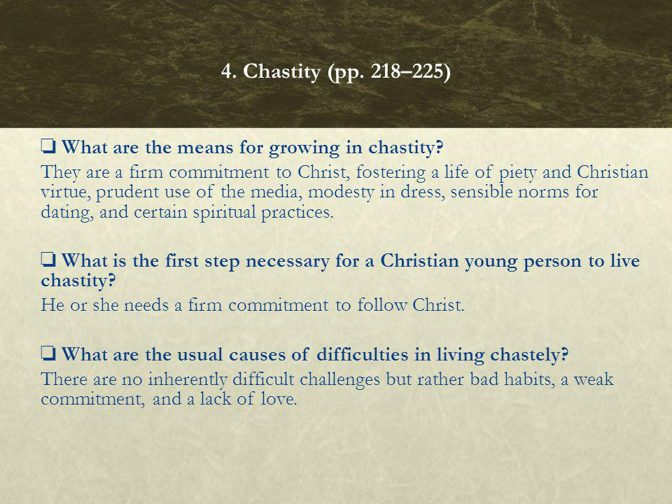 What are the means for growing in chastity? They are a firm commitment to Christ, fostering a life of piety and Christian virtue, prudent use of the m
