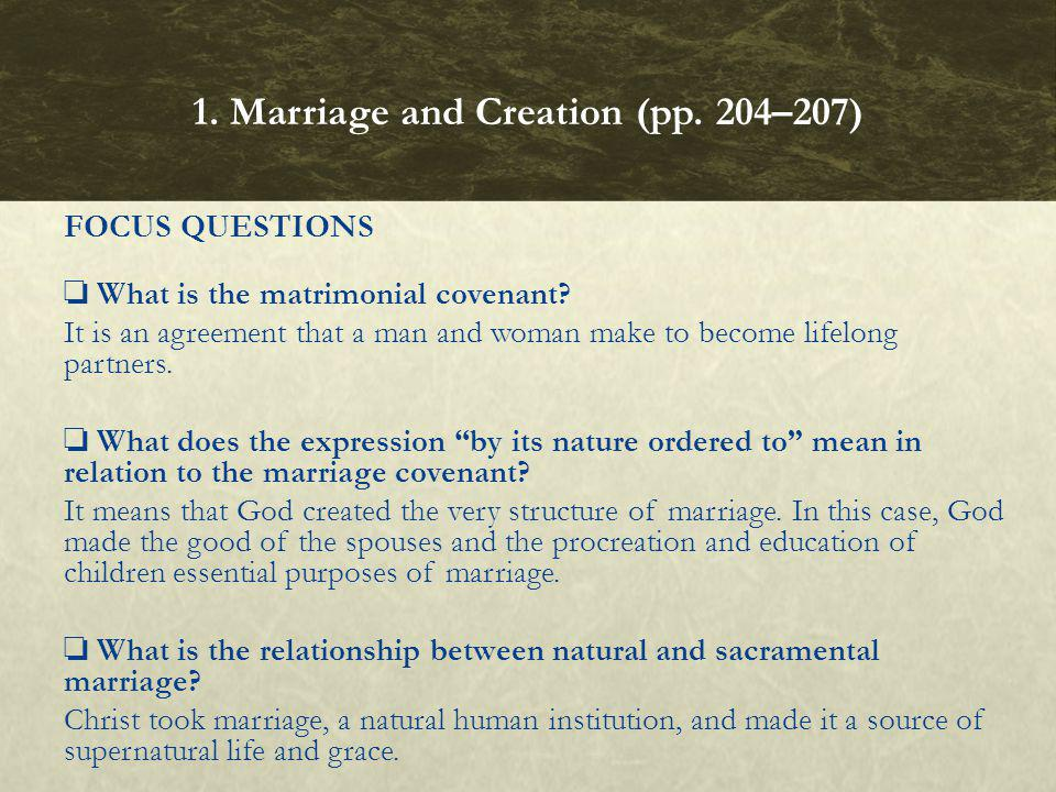 FOCUS QUESTIONS What is the matrimonial covenant? It is an agreement that a man and woman make to become lifelong partners. What does the expression b