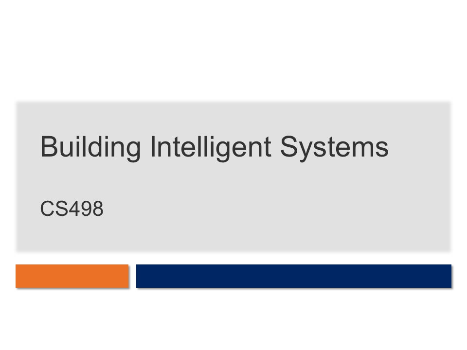Building Intelligent Systems CS498