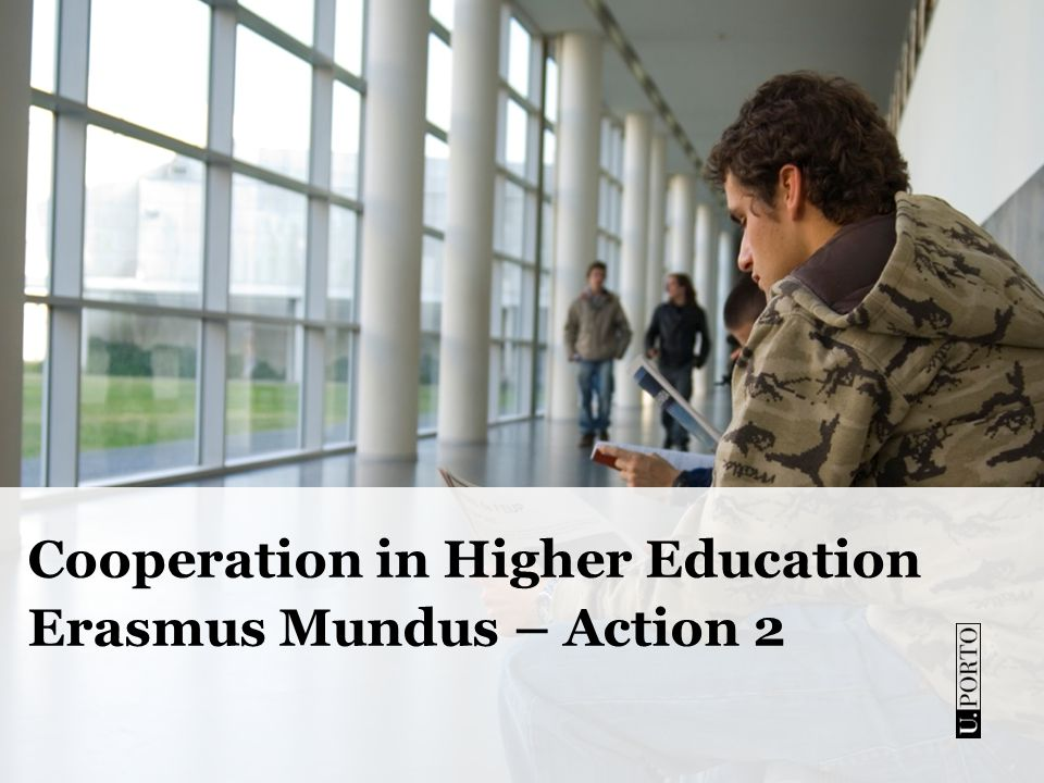 Cooperation in Higher Education Erasmus Mundus – Action 2