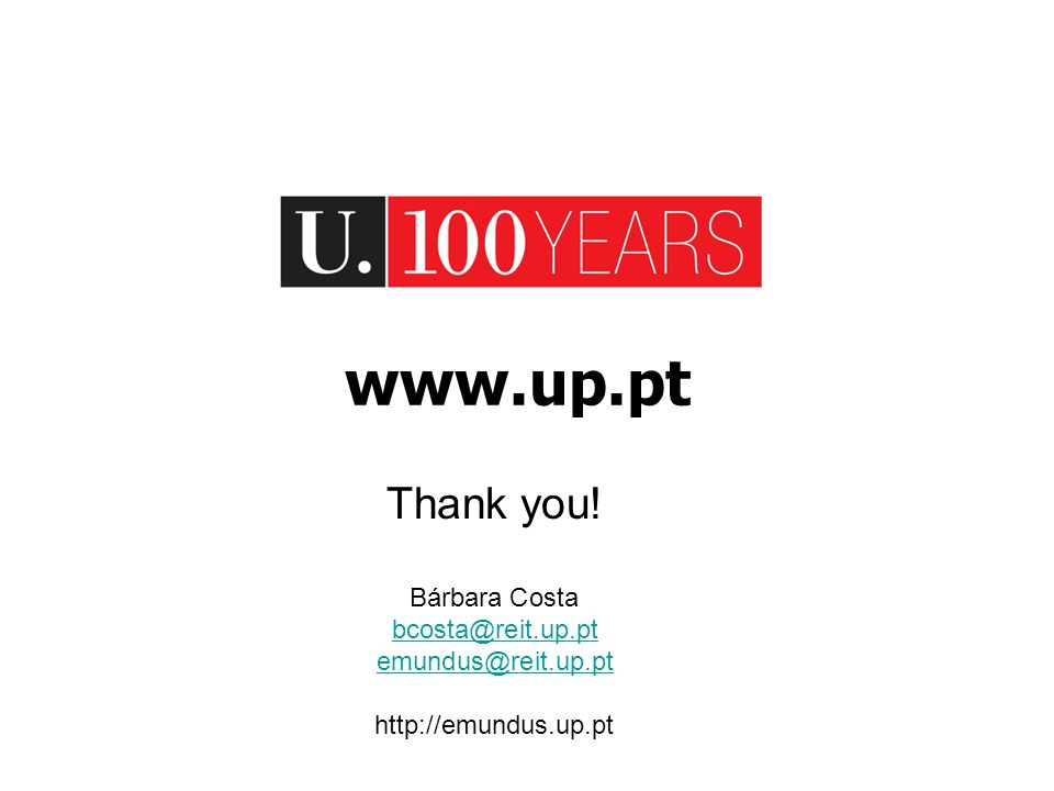 www.up.pt Thank you! Bárbara Costa bcosta@reit.up.pt emundus@reit.up.pt http://emundus.up.pt