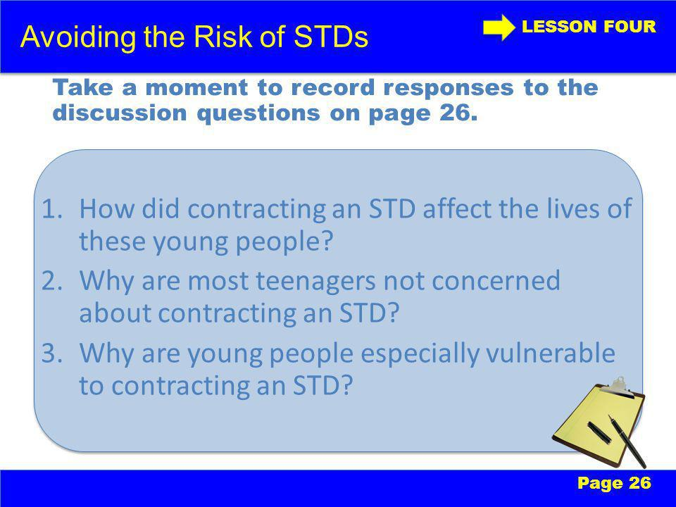 LESSON ONE Avoiding the Risk of STDs LESSON FOUR Take a moment to record responses to the discussion questions on page 26.