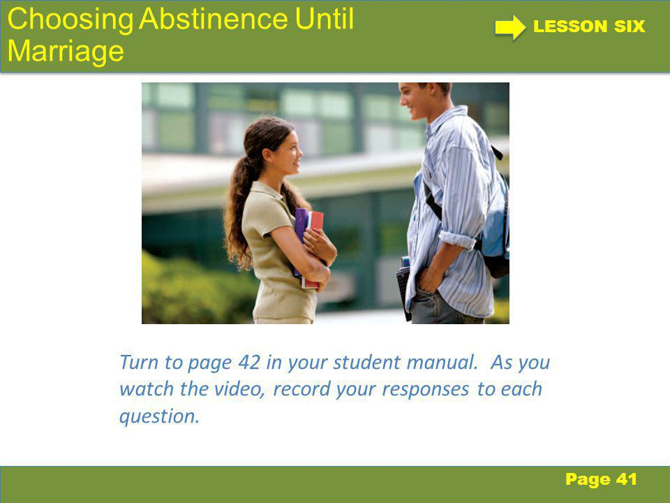 LESSON SIX Choosing Abstinence Until Marriage Turn to page 42 in your student manual.